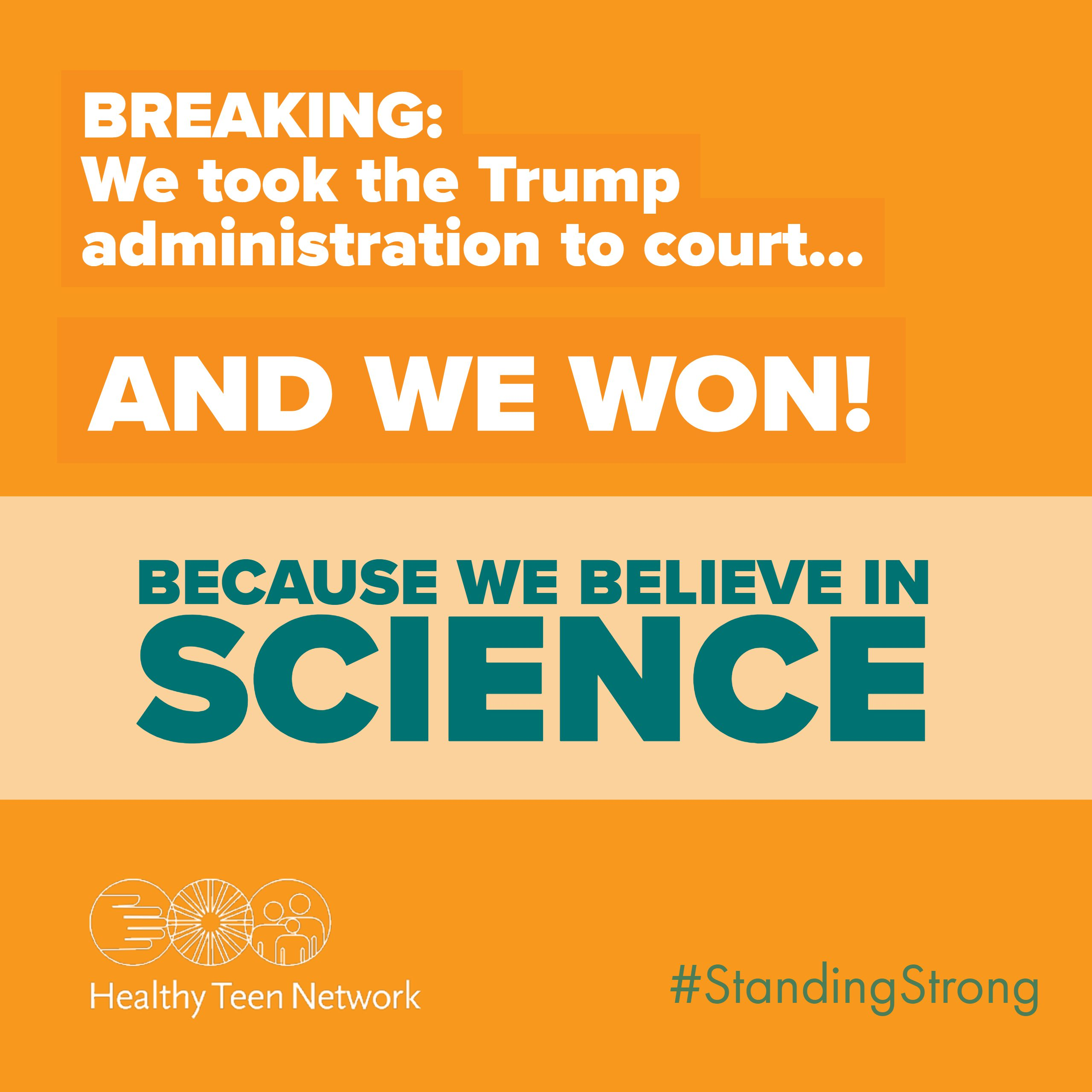 """Image of word art: """"Breaking: We took the Trump administration to court...and we won! Becaues we believe in Science. #standingstrong""""and Healthy Teen Network logo"""