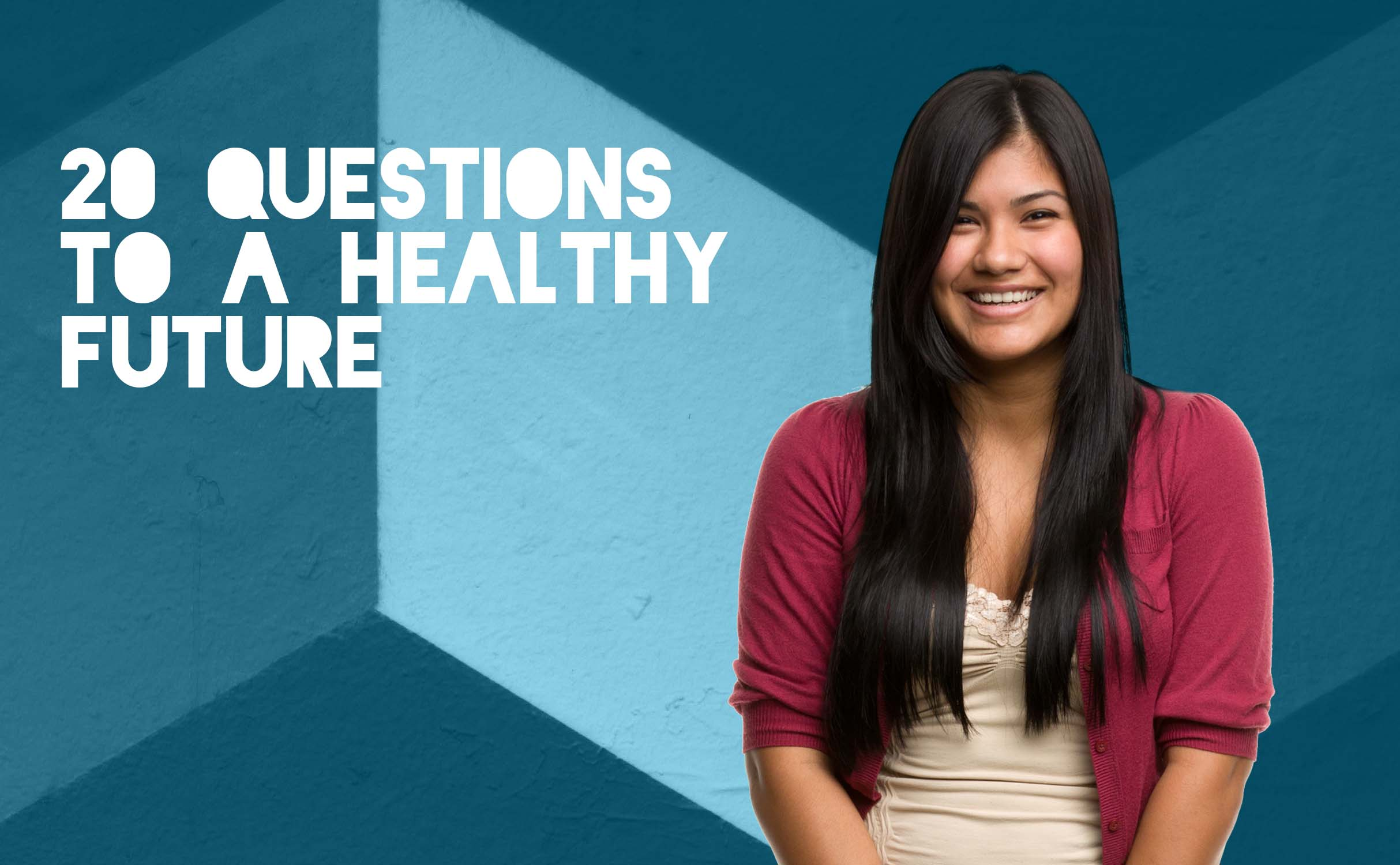"""Image with adolescent smiling with text, """"20 questions to a healthy future"""" displayed"""