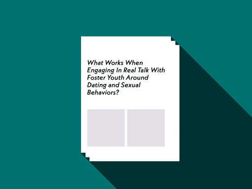 What Works When Engaging In Real Talk With Foster Youth Around Dating and Sexual Behaviors?