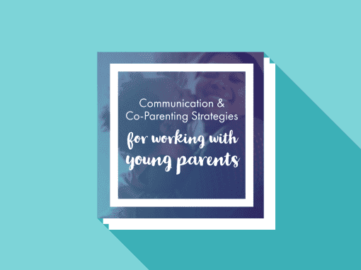 Communication & Co-Parenting Strategies for Working with Young Parents