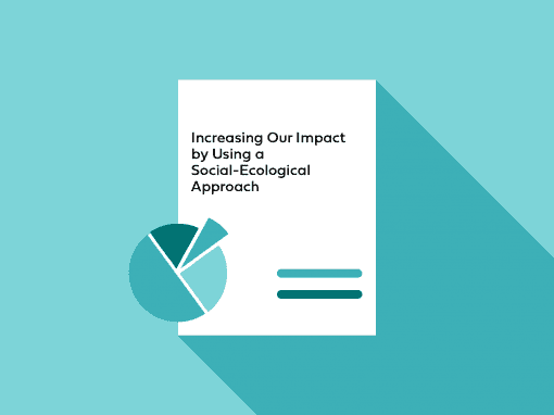 Increasing Our Impact by Using a Social-Ecological Approach