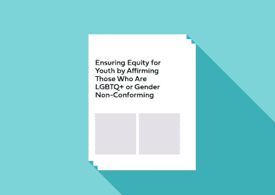 Ensuring Equity for Youth by Affirming Those Who Are LGBTQ+ or Gender Non-Conforming