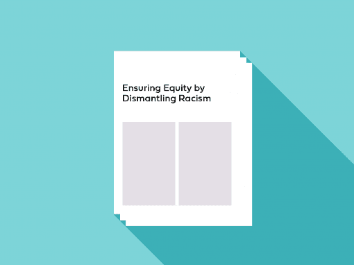 Ensuring Equity by Dismantling Racism