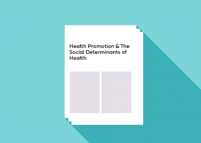 Health Promotion & The Social Determinants of Health