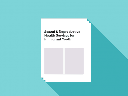 Sexual & Reproductive Health Services for Immigrant Youth