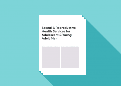 Sexual & Reproductive Health Services for Adolescent & Young Adult Men