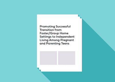 Promoting Successful Transition from Foster/Group Home Settings to Independent Living Among Pregnant and Parenting Teens