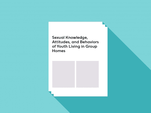 Sexual Knowledge, Attitudes, and Behaviors of Youth Living in Group Homes