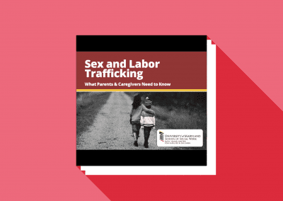 Sex and Labor Trafficking: What Parents and Caregivers Need to Know