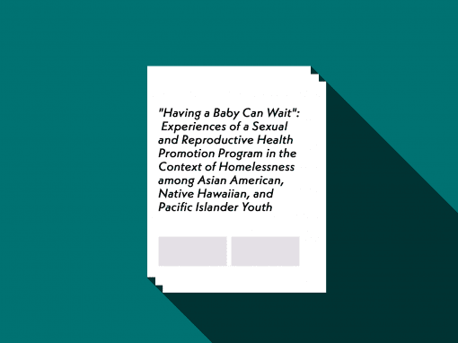 """Having a Baby Can Wait"": Experiences of a Sexual and Reproductive Health Promotion Program in the Context of Homelessness among Asian American, Native Hawaiian, and Other Pacific Islander Youth Captured Through PhotoVoice"