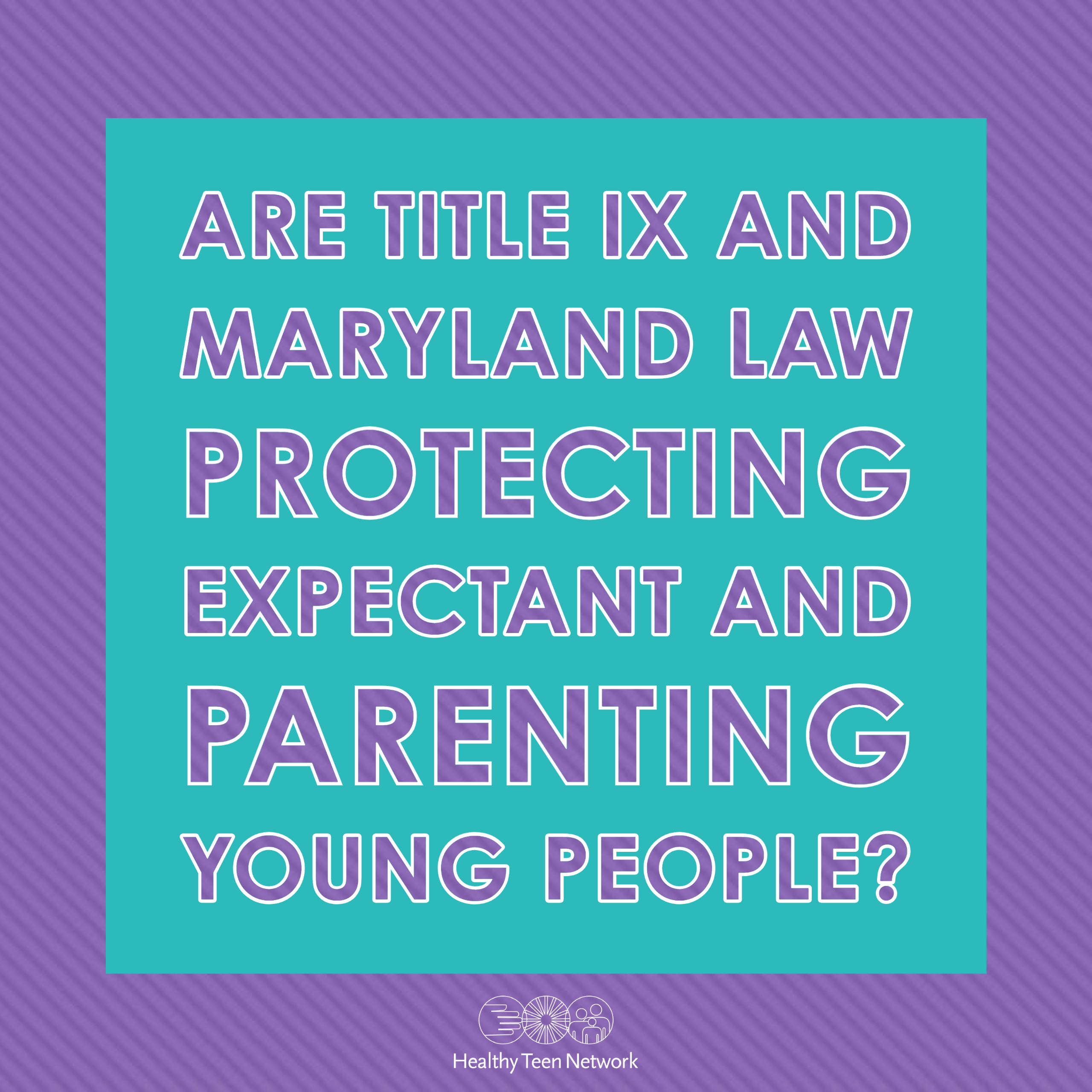 Are Title IX and Maryland Law Protecting Expectant and Parenting Young People?